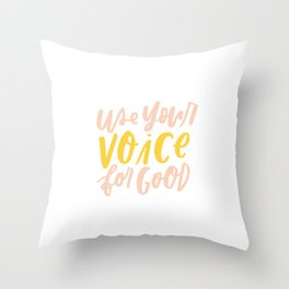 Use Your Voice for Good Throw Pillow