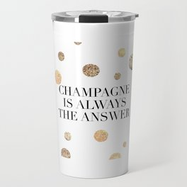 PRINTABLE Art,Champagne Is Always The Answer,But First Champagne,Drink Sign,Bar Decor Travel Mug