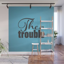 Then There Was Trouble Wall Mural