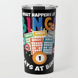 What Happens At Bingo Stays At Bingo Fun Lottery Travel Mug