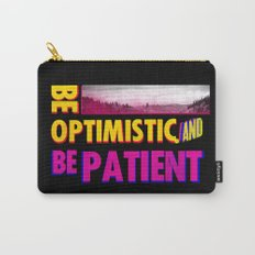 Be optimistic. Be patient. A PSA for stressed creatives Carry-All Pouch