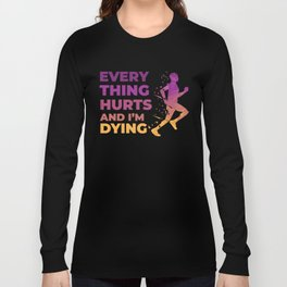 Every thing Hurts and I'm Dying Running Long Sleeve T-shirt