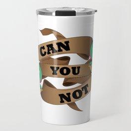 Can you not? Travel Mug