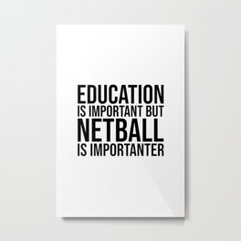 Netball Is Importanter Metal Print