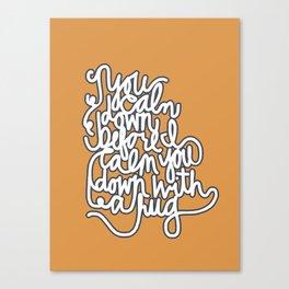 You Calm Down  Canvas Print