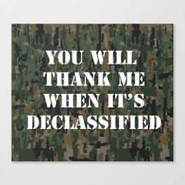 You will thank me when it's declassified Canvas Print