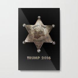 Trump the Sheriff. Metal Print