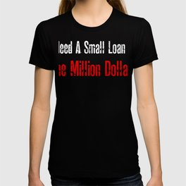 I need a small load of one million dollars T-shirt