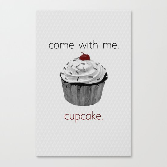 Come with me, Cupcake. Canvas Print