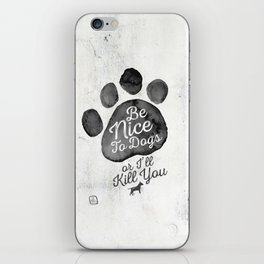 Be Nice To Dogs iPhone Skin