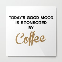 Today's Good Mood Funny Quote Metal Print