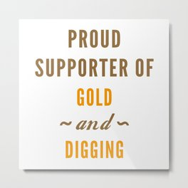Gold And Digging Metal Print