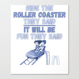 Ride The Roller Coaster It Will Be Fun They Said Funny Gift Canvas Print