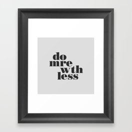 More With Less Print  Framed Art Print