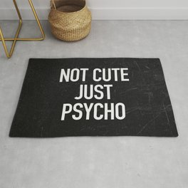 Not Cute Just Psycho Rug