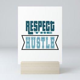 Show Some Respect Tshirt Designs RESPECT THE HUSTLE Mini Art Print