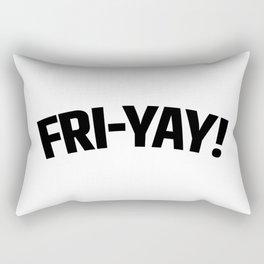 FRI-YAY! FRIDAY! FRIYAY! TGIF! Rectangular Pillow