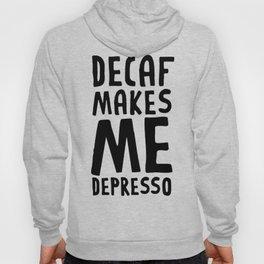 DECAF MAKES ME DEPRESSO T-SHIRT Hoody