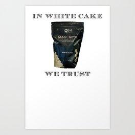 IN WHITE CAKE WE TRUST Art Print