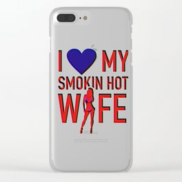 I Love My Smokin Hot Wife Clear iPhone Case