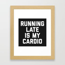 Running Late Cardio Funny Gym Quote Framed Art Print