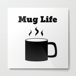 Mug Life Metal Print