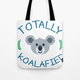 Totally koalafied - Funny Quote Tote Bag