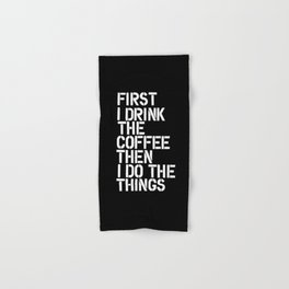 First I Drink the Coffee Then I Do The Things black and white bedroom poster home wall decor canvas Hand & Bath Towel