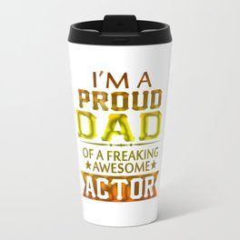 I'M A PROUD ACTOR'S DAD Travel Mug