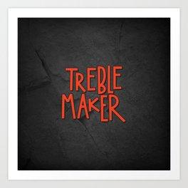 Treble maker not trouble maker Art Print