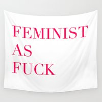 feminism Wall Tapestries featuring Feminism as Fuck by flightlesscas