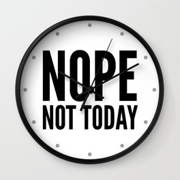 NOPE NOT TODAY Wall Clock
