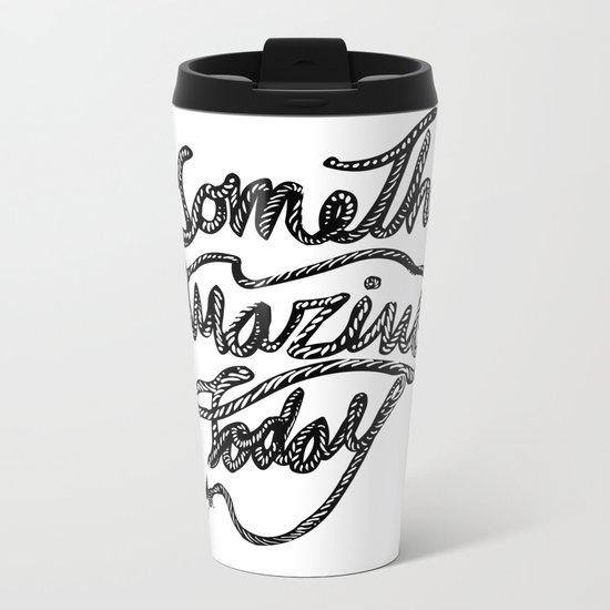 DO SOMETHING AMAZING TODAY Metal Travel Mug