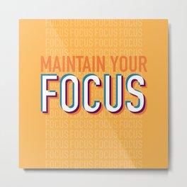 Maintain Your Focus Metal Print
