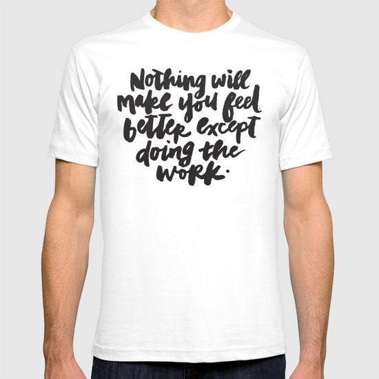 Nothing Will Make You Feel Better Except Doing the Work T-shirt