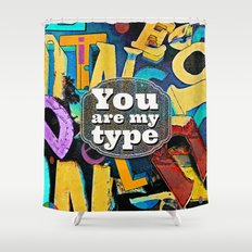 You Are My Type! Shower Curtain