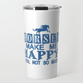 Horses Make Me Happy Travel Mug