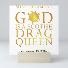 god is a scotish drag queen pandemic edition Mini Art Print