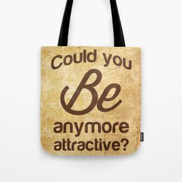 Could you be anymore attractive ? Tote Bag