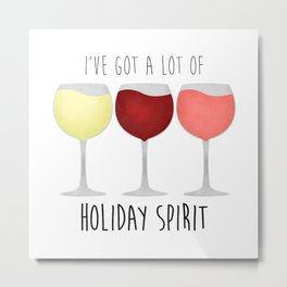 I've Got A Lot Of Holiday Spirit Metal Print