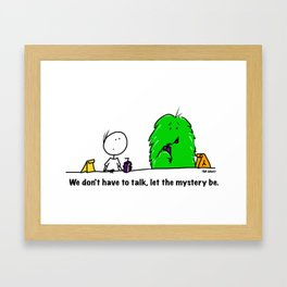 We don't have to talk, let the mystery be. Framed Art Print