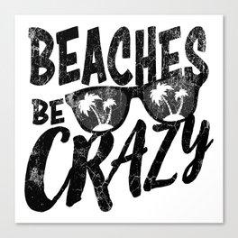 Beaches Be Crazy | Beach Designs | DopeyArt Canvas Print