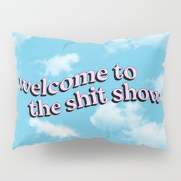 Welcome to the Shit Show Pillow Sham