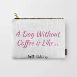 A Day Without Coffee Carry-All Pouch