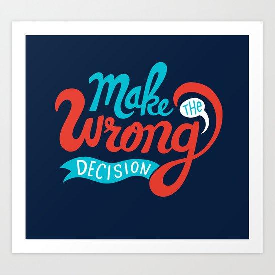 Make The Wrong Decision. Art Print