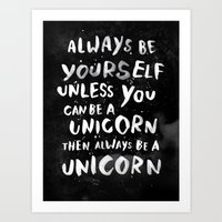 smile Art Prints featuring Always be yourself. Unless you can be a unicorn, then always be a unicorn. by WEAREYAWN