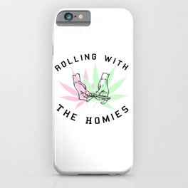 Rolling with the Homies iPhone Case