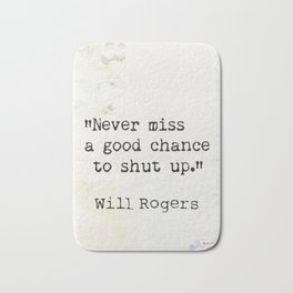 Never miss a good chance to shut up. Will Rogers quote-collage Bath Mat