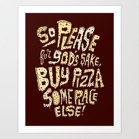 Buy Pizza Someplace Else! Art Print