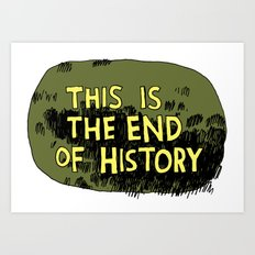 The Is The End of History Art Print